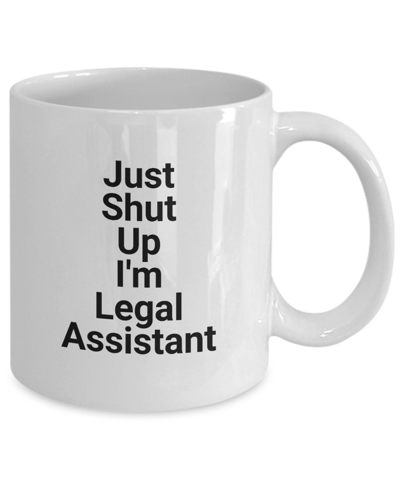 Just Shut Up I'm Legal Assistant, 11Oz Coffee Mug for Dad, Grandpa, Husband From Son, Daughter, Wife for Coffee & Tea Lovers - Ribbon Canyon
