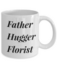 Father Hugger Florist  11oz Coffee Mug Best Inspirational Gifts - Ribbon Canyon