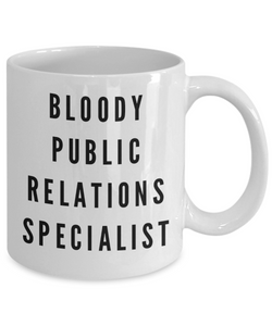 Bloody Public Relations Specialist, 11oz Coffee Mug Best Inspirational Gifts - Ribbon Canyon