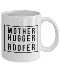 Mother Hugger Roofer  11oz Coffee Mug Best Inspirational Gifts - Ribbon Canyon