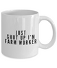 Funny Farm Worker Quote 11Oz Coffee Mug , Just Shut Up I'm Farm Worker for Dad, Grandpa, Husband From Son, Daughter, Wife for Coffee & Tea Lovers - Ribbon Canyon