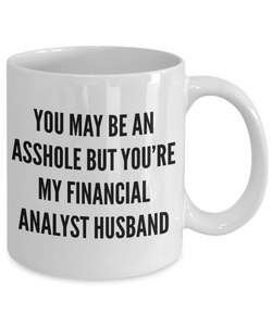 You May Be An Asshole But You'Re My Financial Analyst Husband, 11oz Coffee Mug  Dad Mom Inspired Gift - Ribbon Canyon