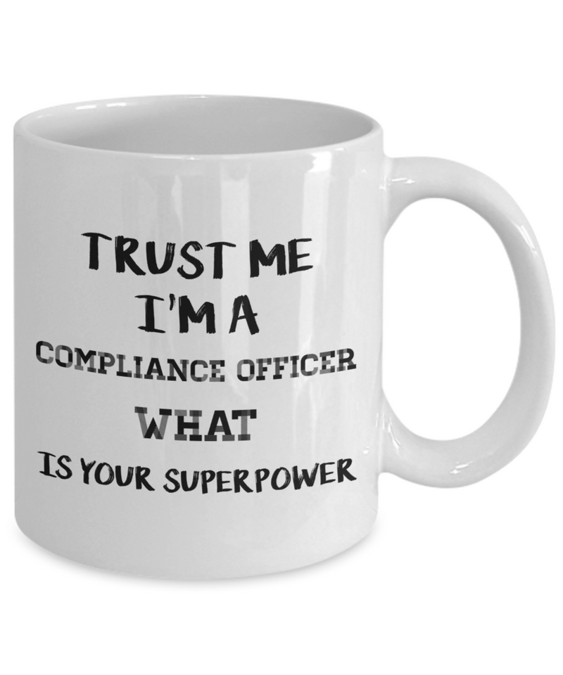 Trust Me I'm a Compliance Officer What Is Your Superpower, 11Oz Coffee Mug Unique Gift Idea Coffee Mug - Father's Day / Birthday / Christmas Present - Ribbon Canyon