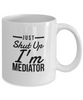 Just Shut Up I'm Mediator, 11Oz Coffee Mug Unique Gift Idea for Him, Her, Mom, Dad - Perfect Birthday Gifts for Men or Women / Birthday / Christmas Present - Ribbon Canyon