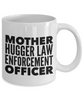 Mother Hugger Law Enforcement Officer, 11oz Coffee Mug  Dad Mom Inspired Gift - Ribbon Canyon