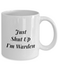 Funny Warden 11Oz Coffee Mug , Just Shut Up I'm Warden for Dad, Grandpa, Husband From Son, Daughter, Wife for Coffee & Tea Lovers - Ribbon Canyon