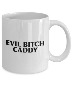 Evil Bitch Caddy, 11Oz Coffee Mug for Dad, Grandpa, Husband From Son, Daughter, Wife for Coffee & Tea Lovers - Ribbon Canyon