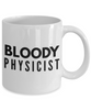 Bloody Physicist, 11oz Coffee Mug  Dad Mom Inspired Gift - Ribbon Canyon