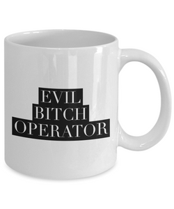 Funny Mug Evil Bitch Operator 11Oz Coffee Mug Funny Christmas Gift for Dad, Grandpa, Husband From Son, Daughter, Wife for Coffee & Tea Lovers Birthday Gift Ceramic - Ribbon Canyon