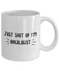 Funny Mug Just Shut Up I'm Oncologist 11Oz Coffee Mug Funny Christmas Gift for Dad, Grandpa, Husband From Son, Daughter, Wife for Coffee & Tea Lovers Birthday Gift Ceramic - Ribbon Canyon