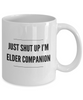 Just Shut Up I'm Elder Companion, 11Oz Coffee Mug for Dad, Grandpa, Husband From Son, Daughter, Wife for Coffee & Tea Lovers - Ribbon Canyon