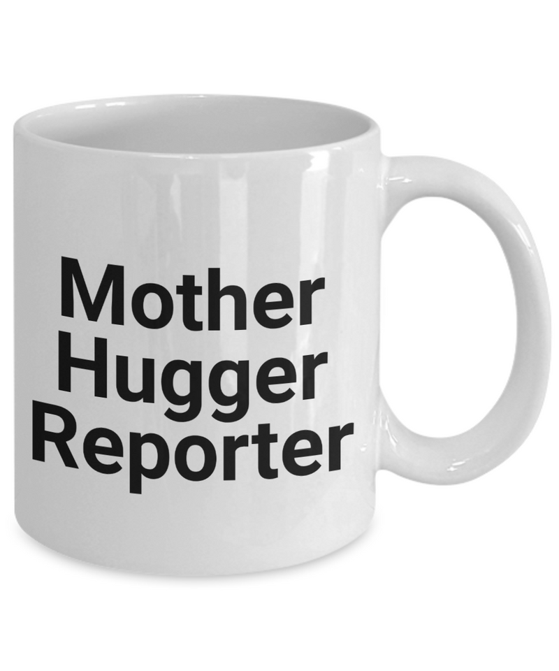 Funny Mug Mother Hugger Reporter   11oz Coffee Mug Gag Gift for Coworker Boss Retirement - Ribbon Canyon