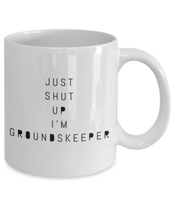 Funny Groundskeeper Quote 11Oz Coffee Mug , Just Shut Up I'm Groundskeeper for Dad, Grandpa, Husband From Son, Daughter, Wife for Coffee & Tea Lovers - Ribbon Canyon