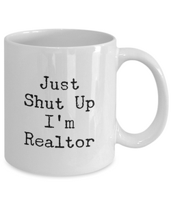 Just Shut Up I'm Realtor, 11Oz Coffee Mug Best Inspirational Gifts and Sarcasm Perfect Birthday Gifts for Men or Women / Birthday / Christmas Present - Ribbon Canyon