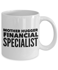 Mother Hugger Financial Specialist, 11oz Coffee Mug  Dad Mom Inspired Gift - Ribbon Canyon