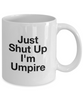 Funny Umpire Quote 11Oz Coffee Mug , Just Shut Up I'm Umpire for Dad, Grandpa, Husband From Son, Daughter, Wife for Coffee & Tea Lovers - Ribbon Canyon