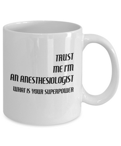 Funny Anesthesiologist 11Oz Coffee Mug , Trust Me I'm an Anesthesiologist What Is Your Superpower for Dad, Grandpa, Husband From Son, Daughter, Wife for Coffee & Tea Lovers - Ribbon Canyon
