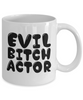 Evil Bitch Actor, 11Oz Coffee Mug for Dad, Grandpa, Husband From Son, Daughter, Wife for Coffee & Tea Lovers - Ribbon Canyon