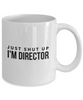 Just Shut Up I'm Director, 11Oz Coffee Mug Unique Gift Idea for Him, Her, Mom, Dad - Perfect Birthday Gifts for Men or Women / Birthday / Christmas Present - Ribbon Canyon