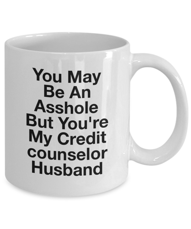 You May Be An Asshole But You'Re My Credit Counselor Husband, 11oz Coffee Mug  Dad Mom Inspired Gift - Ribbon Canyon