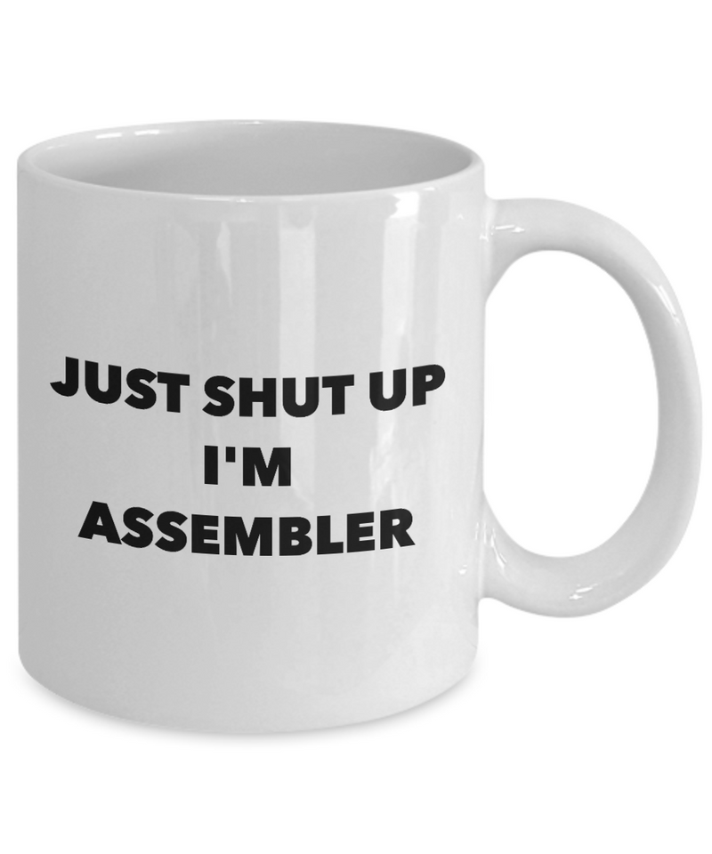 Funny Assembler Quote 11Oz Coffee Mug , Just Shut Up I'm Assembler for Dad, Grandpa, Husband From Son, Daughter, Wife for Coffee & Tea Lovers - Ribbon Canyon