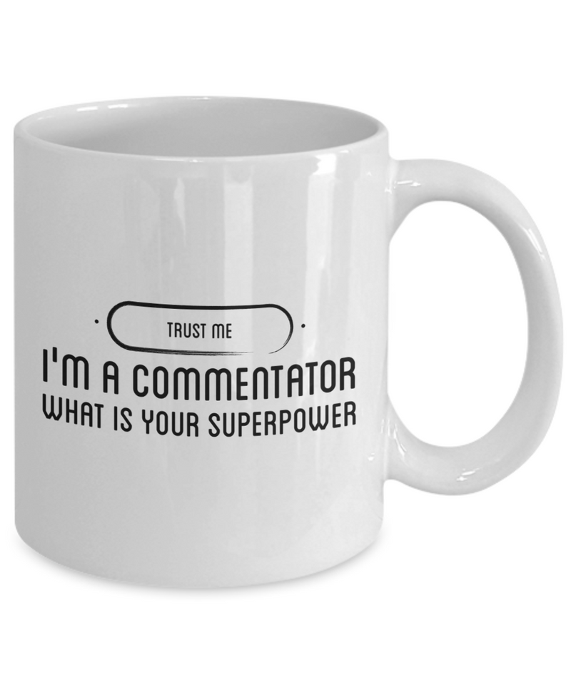 Trust Me I'm a Commentator What Is Your Superpower, 11Oz Coffee Mug Unique Gift Idea for Him, Her, Mom, Dad - Perfect Birthday Gifts for Men or Women / Birthday / Christmas Present - Ribbon Canyon