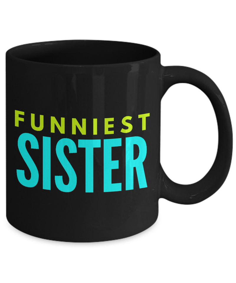 Funniest Sister - Family Gag Gifts For Mom or Dad Birthday Father or Mother Day -   11oz Coffee Mug - Ribbon Canyon