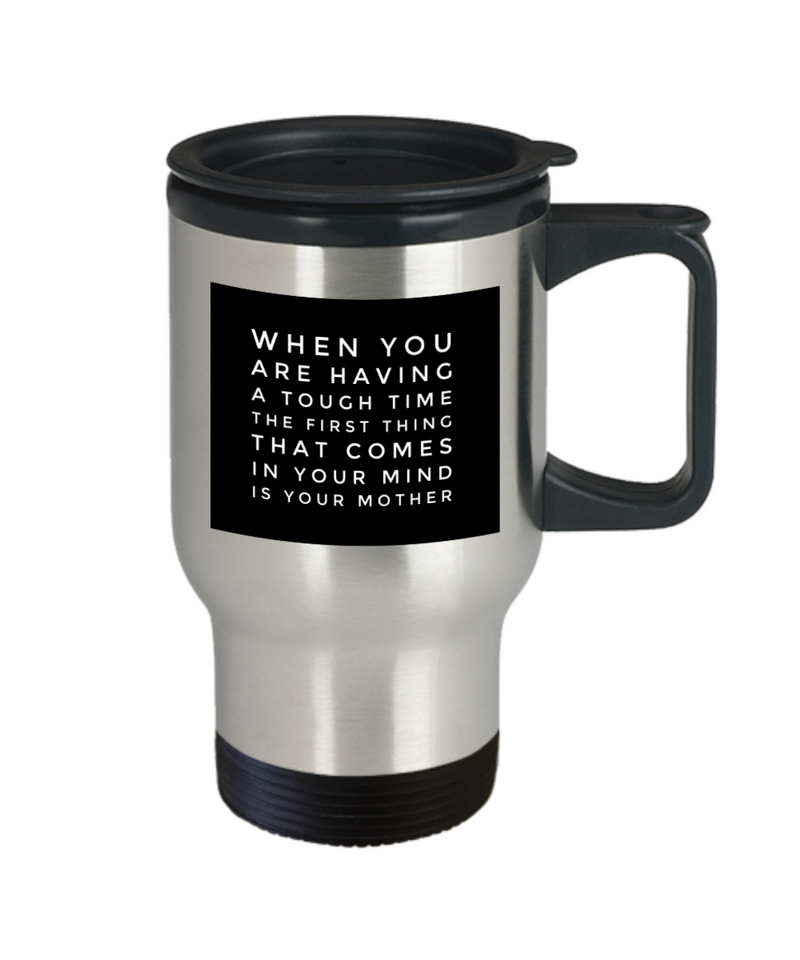 Funny Mug When You Are Having A Tough Time The First Thing That Comes In Your Mind Is Your Mother Dad Mom Inspired Quote  14oz Coffee Mug - Ribbon Canyon