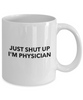 Just Shut Up I'm Physician, 11Oz Coffee Mug Best Inspirational Gifts and Sarcasm Perfect Birthday Gifts for Men or Women / Birthday / Christmas Present - Ribbon Canyon