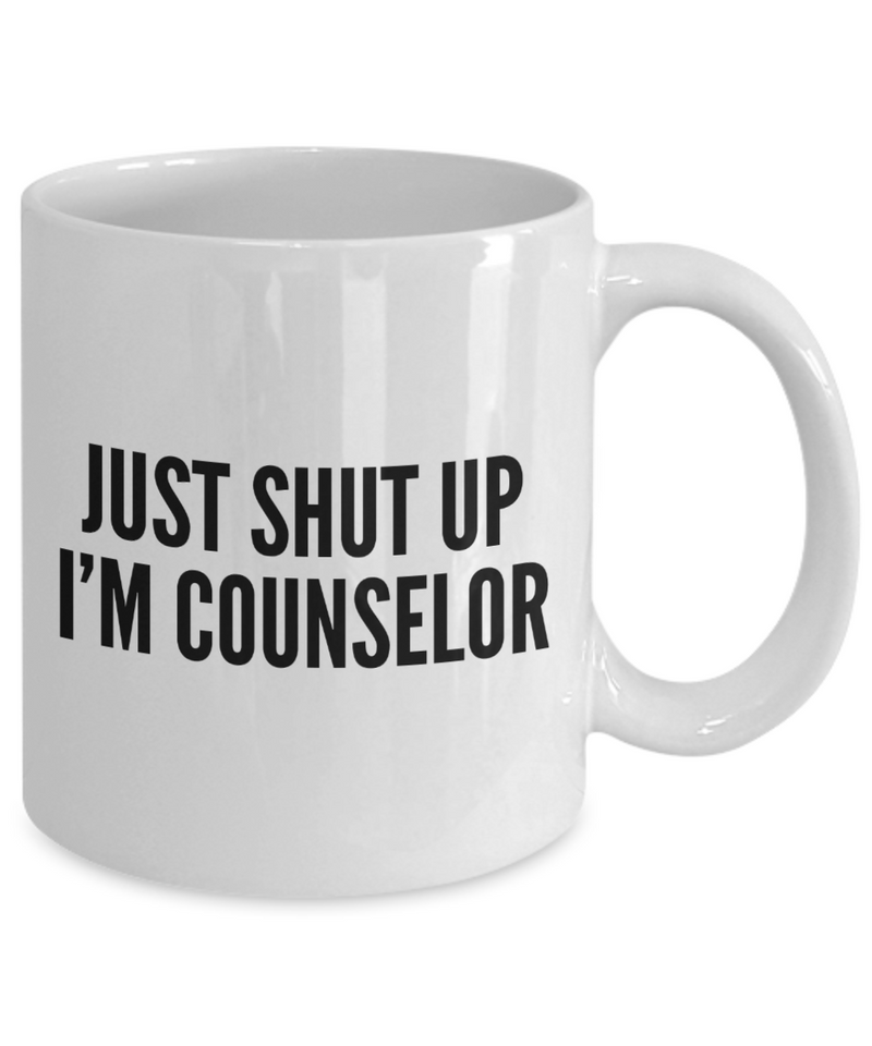 Funny Mug Just Shut Up I'm Counselor 11Oz Coffee Mug Funny Christmas Gift for Dad, Grandpa, Husband From Son, Daughter, Wife for Coffee & Tea Lovers Birthday Gift Ceramic - Ribbon Canyon