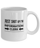 Funny Mug Just Shut Up I'm Information Clerk 11Oz Coffee Mug Funny Christmas Gift for Dad, Grandpa, Husband From Son, Daughter, Wife for Coffee & Tea Lovers Birthday Gift Ceramic - Ribbon Canyon
