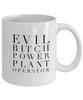 Evil Bitch Power Plant Operator, 11Oz Coffee Mug Unique Gift Idea Coffee Mug - Father's Day / Birthday / Christmas Present - Ribbon Canyon