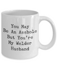 You May Be An Asshole But You'Re My Welder Husband, 11oz Coffee Mug  Dad Mom Inspired Gift - Ribbon Canyon
