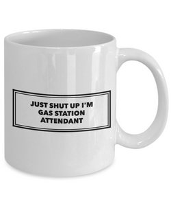 Funny Gas Station Attendant 11Oz Coffee Mug , Just Shut Up I'm Gas Station Attendant for Dad, Grandpa, Husband From Son, Daughter, Wife for Coffee & Tea Lovers - Ribbon Canyon