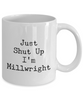 Funny Mug Just Shut Up I'm Millwright 11Oz Coffee Mug Funny Christmas Gift for Dad, Grandpa, Husband From Son, Daughter, Wife for Coffee & Tea Lovers Birthday Gift Ceramic - Ribbon Canyon