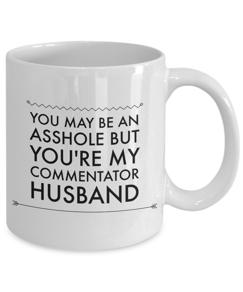 Funny Mug You May Be An Asshole But You'Re My Commentator Husband   11oz Coffee Mug Gag Gift for Coworker Boss Retirement - Ribbon Canyon
