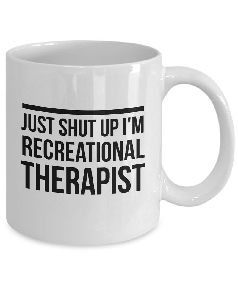 Just Shut Up I'm Recreational Therapist, 11Oz Coffee Mug Unique Gift Idea for Him, Her, Mom, Dad - Perfect Birthday Gifts for Men or Women / Birthday / Christmas Present - Ribbon Canyon