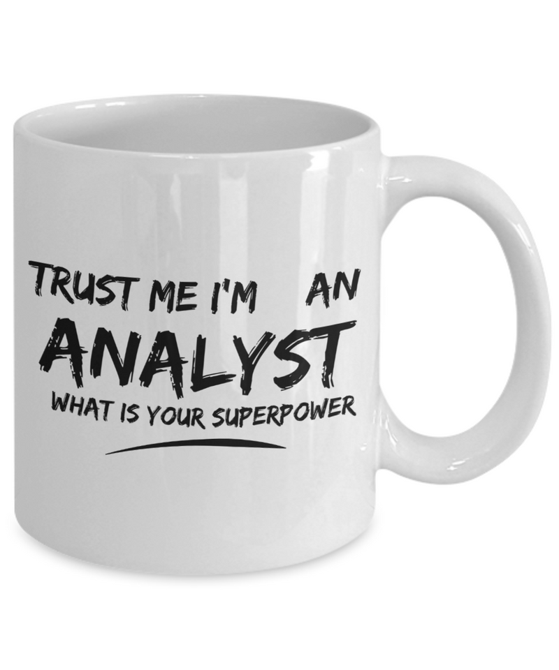 Funny Mug Trust Me I'm an Analyst What Is Your Superpower 11Oz Coffee Mug Funny Christmas Gift for Dad, Grandpa, Husband From Son, Daughter, Wife for Coffee & Tea Lovers Birthday Gift Ceramic - Ribbon Canyon