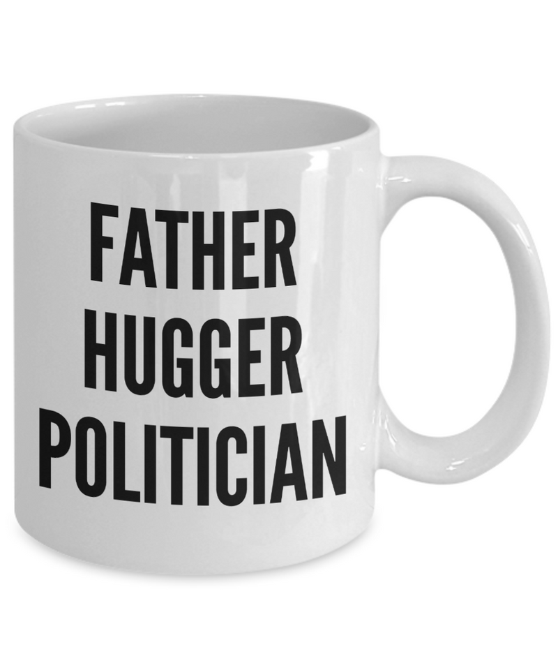 Funny Mug Father Hugger Politician   11oz Coffee Mug Gag Gift for Coworker Boss Retirement - Ribbon Canyon