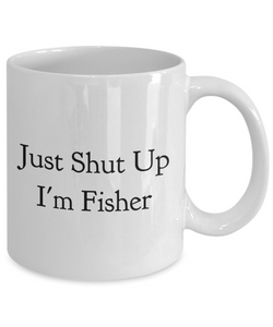 Just Shut Up I'm Fisher, 11Oz Coffee Mug Unique Gift Idea for Him, Her, Mom, Dad - Perfect Birthday Gifts for Men or Women / Birthday / Christmas Present - Ribbon Canyon