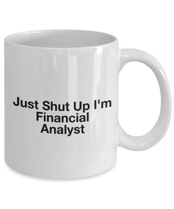 Funny Mug Just Shut Up I'm Financial Analyst 11Oz Coffee Mug Funny Christmas Gift for Dad, Grandpa, Husband From Son, Daughter, Wife for Coffee & Tea Lovers Birthday Gift Ceramic - Ribbon Canyon