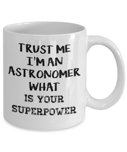 Trust Me I'm an Astronomer What Is Your Superpower, 11Oz Coffee Mug Best Inspirational Gifts and Sarcasm Perfect Birthday Gifts for Men or Women / Birthday / Christmas Present - Ribbon Canyon