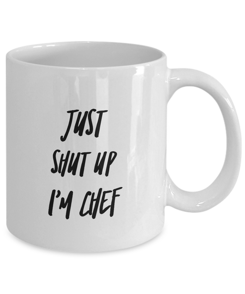 Just Shut Up I'm Chef, 11Oz Coffee Mug Best Inspirational Gifts and Sarcasm Perfect Birthday Gifts for Men or Women / Birthday / Christmas Present - Ribbon Canyon