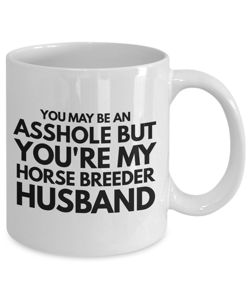 You May Be An Asshole But You'Re My Horse Breeder Husband, 11oz Coffee Mug Best Inspirational Gifts - Ribbon Canyon