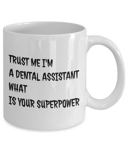 Trust Me I'm a Dental Assistant What Is Your Superpower, 11Oz Coffee Mug Unique Gift Idea Coffee Mug - Father's Day / Birthday / Christmas Present - Ribbon Canyon