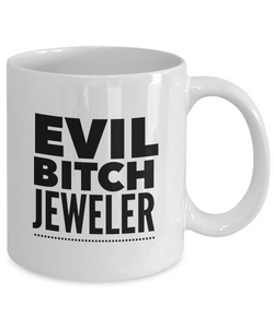 Funny Jeweler Quote 11Oz Coffee Mug , Evil Bitch Jeweler for Dad, Grandpa, Husband From Son, Daughter, Wife for Coffee & Tea Lovers - Ribbon Canyon