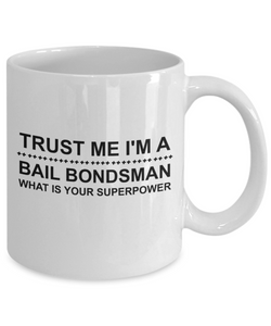 Trust Me I'm a Bail Bondsman What Is Your Superpower, 11Oz Coffee Mug for Dad, Grandpa, Husband From Son, Daughter, Wife for Coffee & Tea Lovers - Ribbon Canyon