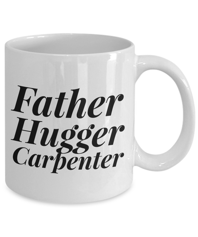 Father Hugger Carpenter  11oz Coffee Mug Best Inspirational Gifts - Ribbon Canyon