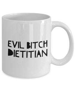 Funny Dietitian Quote 11Oz Coffee Mug , Evil Bitch Dietitian for Dad, Grandpa, Husband From Son, Daughter, Wife for Coffee & Tea Lovers - Ribbon Canyon