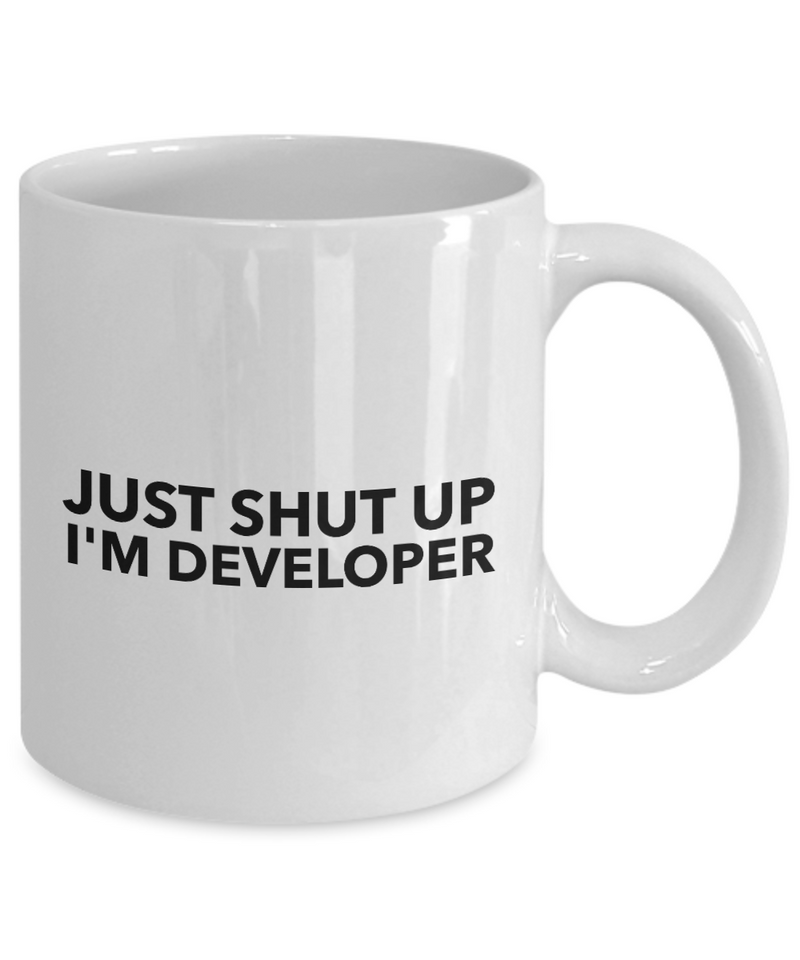 Just Shut Up I'm Developer, 11Oz Coffee Mug Best Inspirational Gifts and Sarcasm Perfect Birthday Gifts for Men or Women / Birthday / Christmas Present - Ribbon Canyon